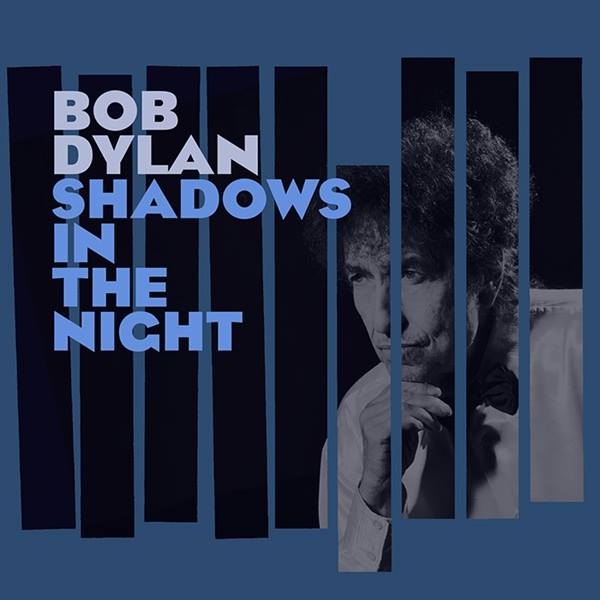 album by Bob Dylan, Shadows In The Night